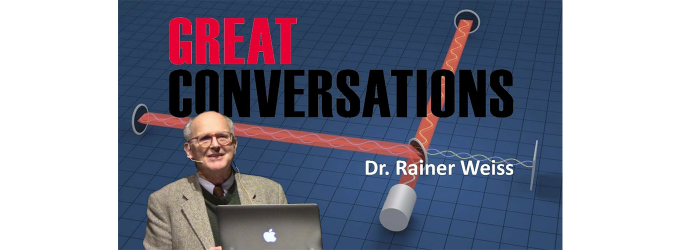 "Dr. Rainer Weiss ""Explore the Universe with Gravitational Waves"""