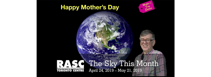 "The Sky This Month April 24 - May 21, 2019 ""The Mother's Day Edition"""