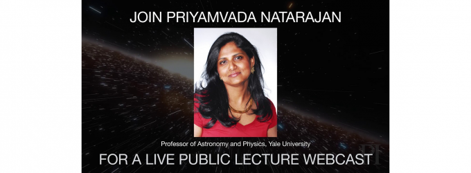 The Invisible Universe: Priyamvada Natarajan live webcast