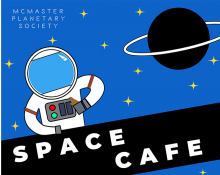 McMaster Planetary Society Space Cafe